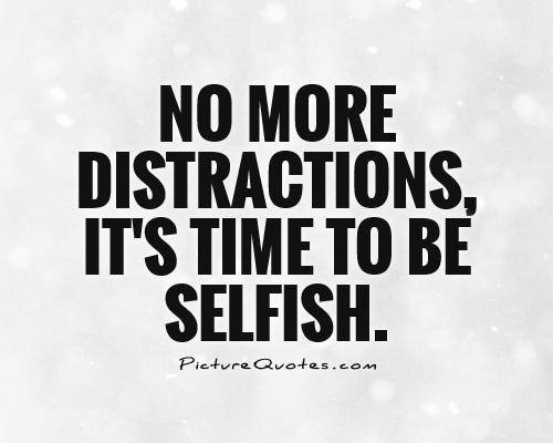 Time To Be Selfish…