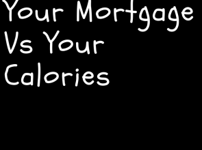 Mortgage Vs Kcals